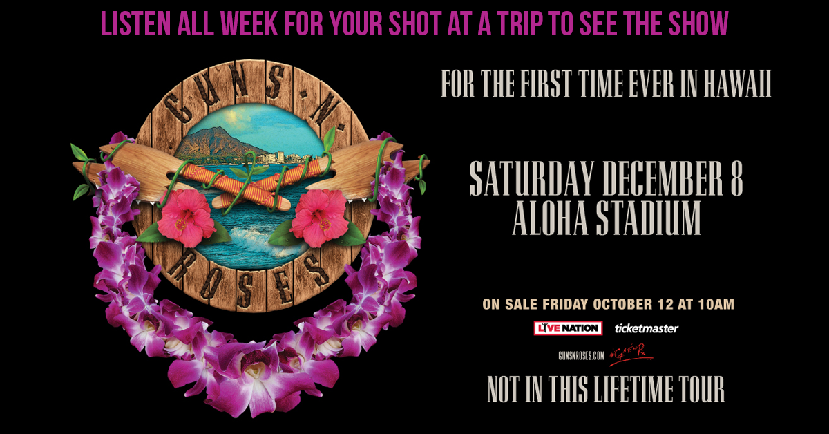 Listen ALL week for your shot at a trip to see GNR in Hawaii
