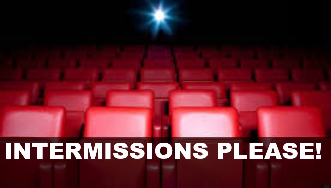 Should there be intermissions in Movie theaters? Yes!