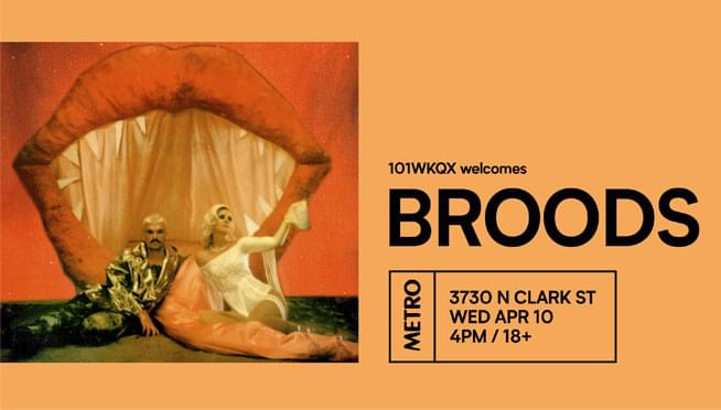 4/10/19 – 101WKQX Presents…Broods