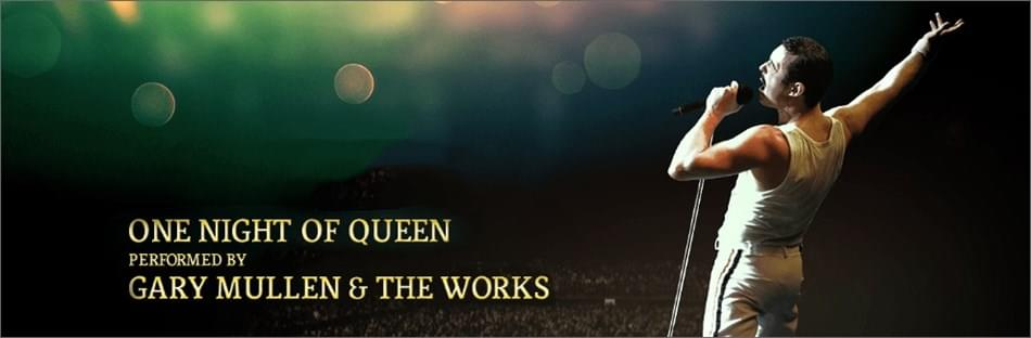 3/29/19 – ONE NIGHT OF QUEEN PERFORMED BY GARY MULLEN & THE WORKS