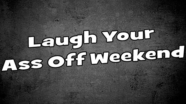 Laugh Your Ass Off Weekend