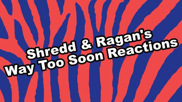 Shredd & Ragan's Way Too Soon Reactions