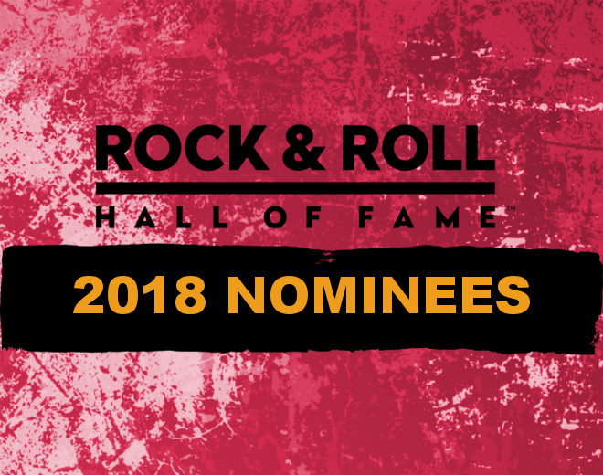 2018 Rock & Roll Hall of Fame Nominees
