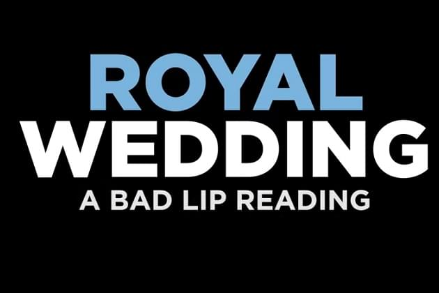 Royal Wedding Bad Lip Reading.Bad Lip Reading Of The Royal Wedding Is Better Than The Real Thing