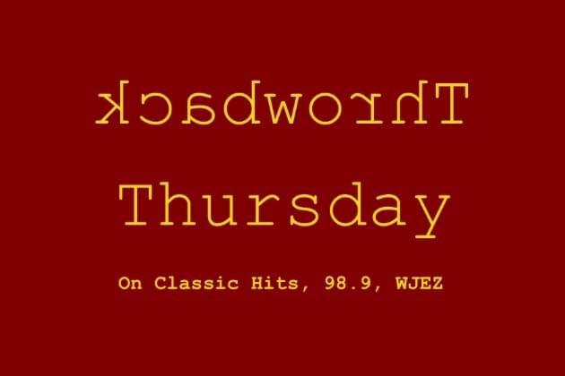 Our Latest Throwback Thursday on Classic Hits, 98.9, WJEZ