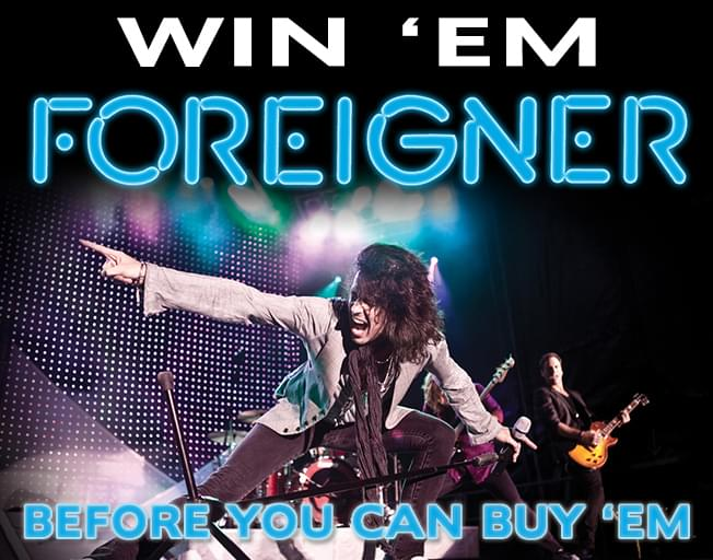 Win 'Em Before You Can Buy 'Em Foreigner Tickets