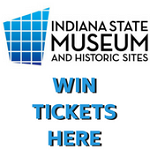 Win Indiana State Museum Tickets!