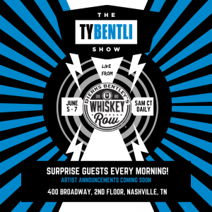 The Ty Bentli Show Live From Dierks Bentley's Whiskey Row!