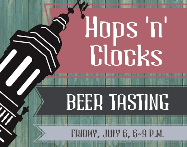 Join us for Hops 'n' Clocks on July 6th at the National Watch & Clock Museum
