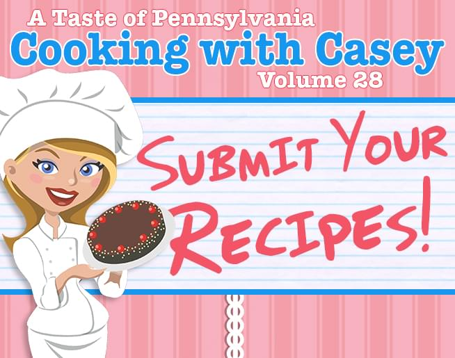 Submit your Recipes for Cooking with Casey, Volume 28!