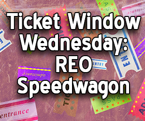 Ticket Window Wednesday: REO Speedwagon