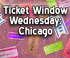 Ticket Window Wednesday:  Chicago