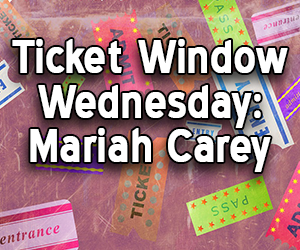 Ticket Window Wednesday:  Mariah Carey