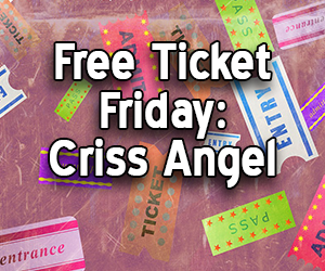 Free Ticket Friday:  Criss Angel