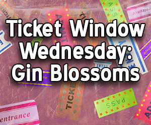 Ticket Window Wednesday:  Gin Blossoms