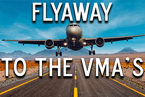 Flyaway to the VMA's