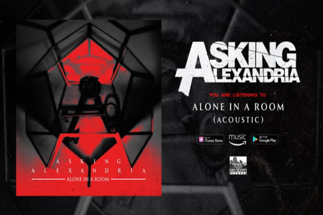 """Asking Alexandria Release """"Alone In A Room"""" The Acoustic Version"""