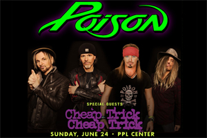 100.7 LEV Welcomes Poison and Cheap Trick to the PPL Center