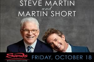 100.7 LEV Welcomes Steve Martin and Martin Short to Sands Bethlehem Event Center