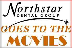 Northstar Dental Goes to the Movies*