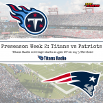 Titans vs Patriots: Preseason Week 2 Primer