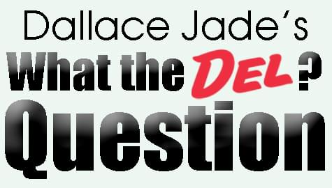 "Dallace Jade's ""What The Del? Question"""