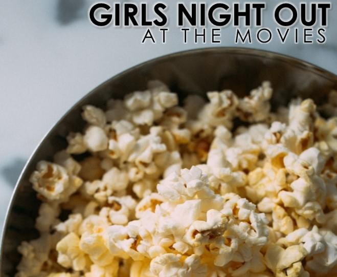 Register to Win Girls Night Out at the Movies