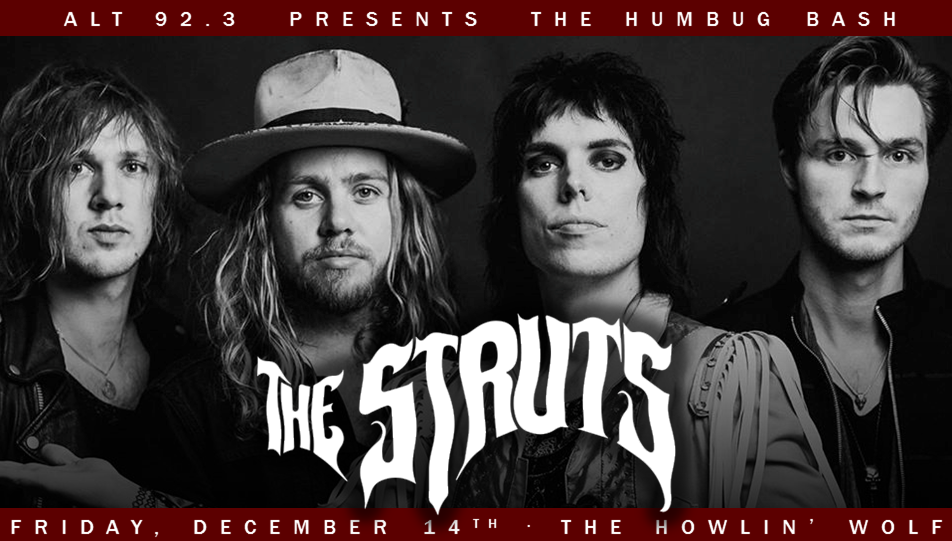 Presenting THE STRUTS at ALT 92.3's Humbug Bash — December 14th at The Howlin' Wolf