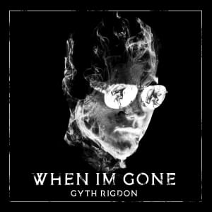 "Gyth Rigdon Releases New Album ""When I'm Gone!"" Get it Here!"