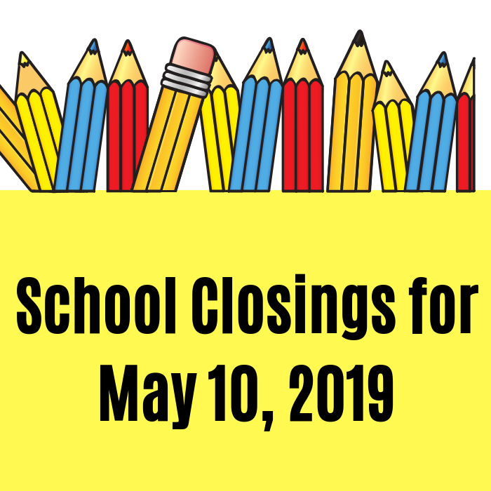 School Closings for Friday, May 10