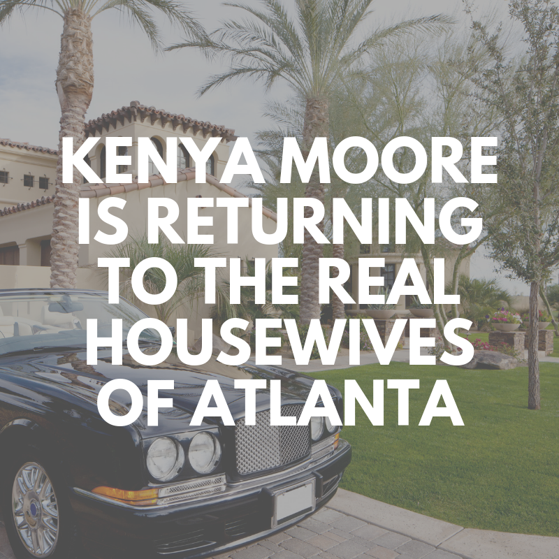 Kenya Moore Is Returning To The Real Housewives Of Atlanta