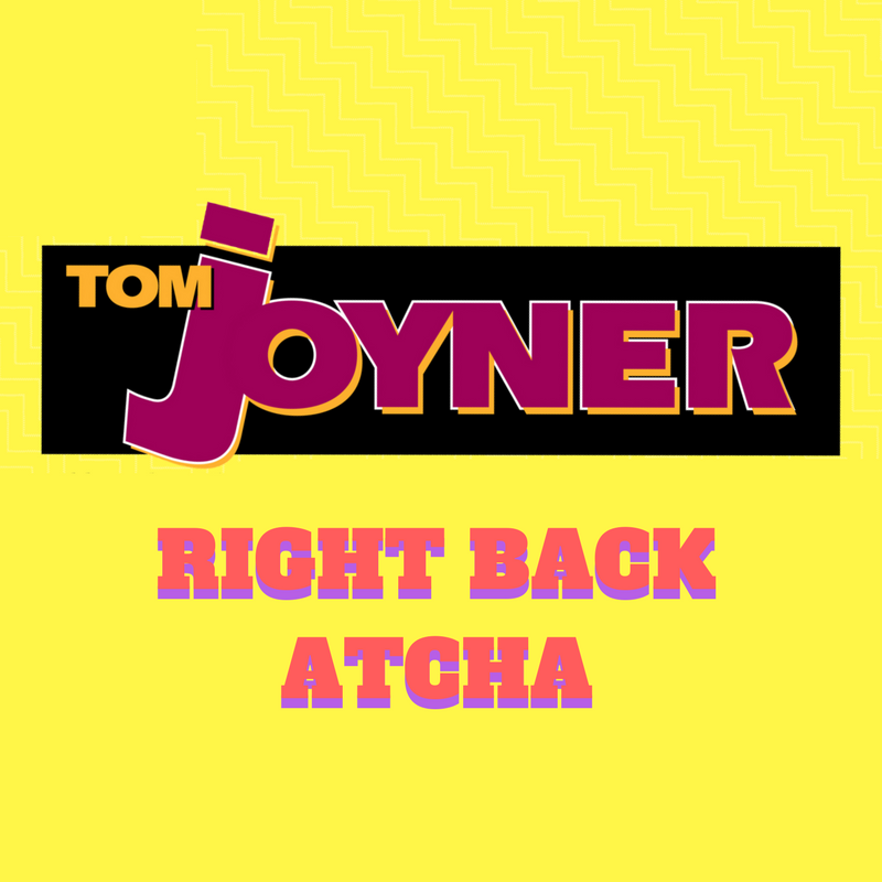 Tom Joyner Right Back Atcha
