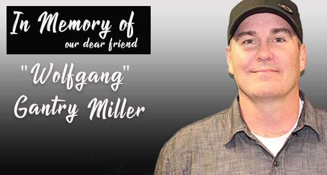 "In Memory of our dear friend, Gantry ""Wolfgang"" Miller"