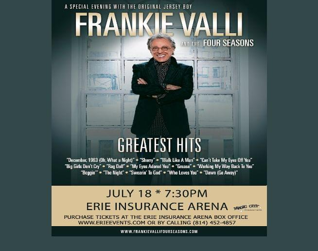 FRANKIE VALLI &THE FOUR SEASONS at ourErie Insurance Arena July 18!