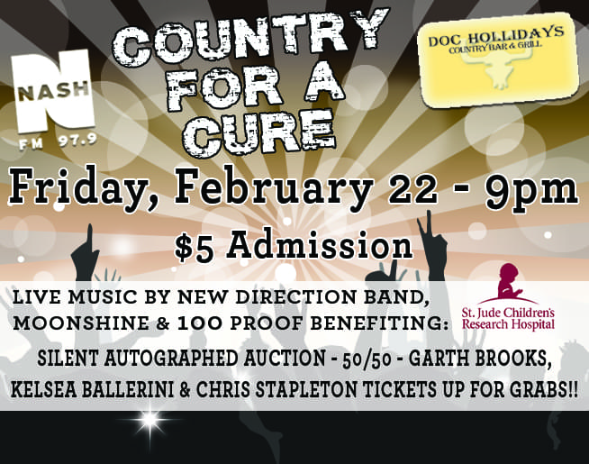 COUNTRY FOR A CURE NIGHT FOR ST JUDE'S, FRIDAY, FEBRUARY 22- AT DOC HOLLIDAY'S!