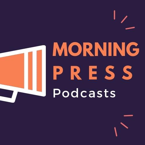 Morning Press Podcasts