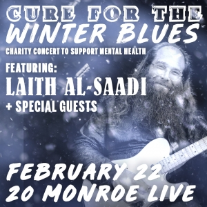 Cure For The Winter Blues with Laith Al-Saadi at 20 Monroe Live