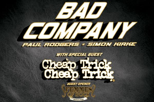 Bad Company & Cheap Trick, with The Femmes of Rock