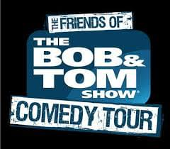 See the Friends of the BOB & TOM Show Comedy Tour