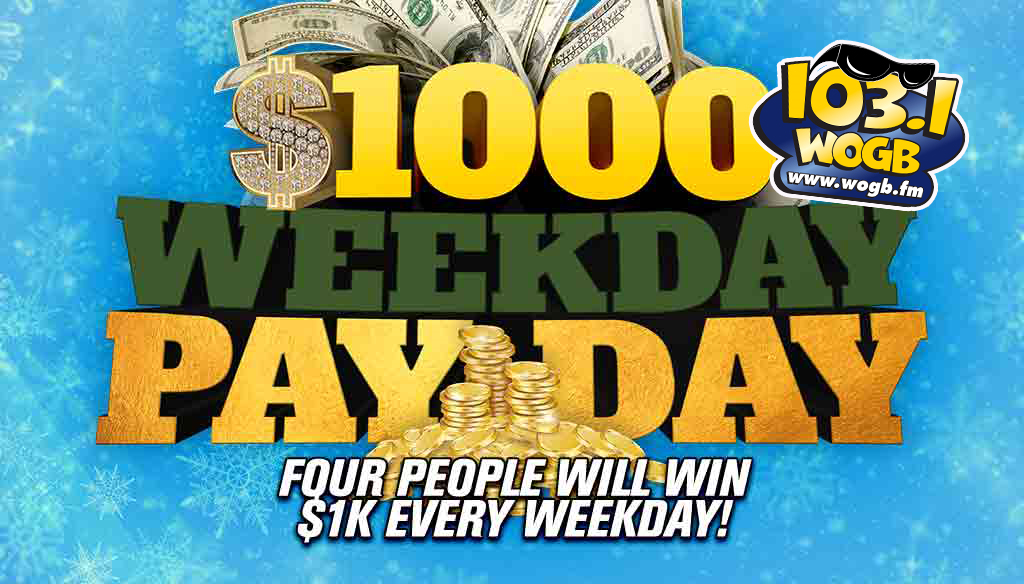 Show Me The Money!!!!!  The $1000 Weekday Payday is on WOGB!