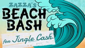 Zazza's BEACH BASH for Jingle Cash