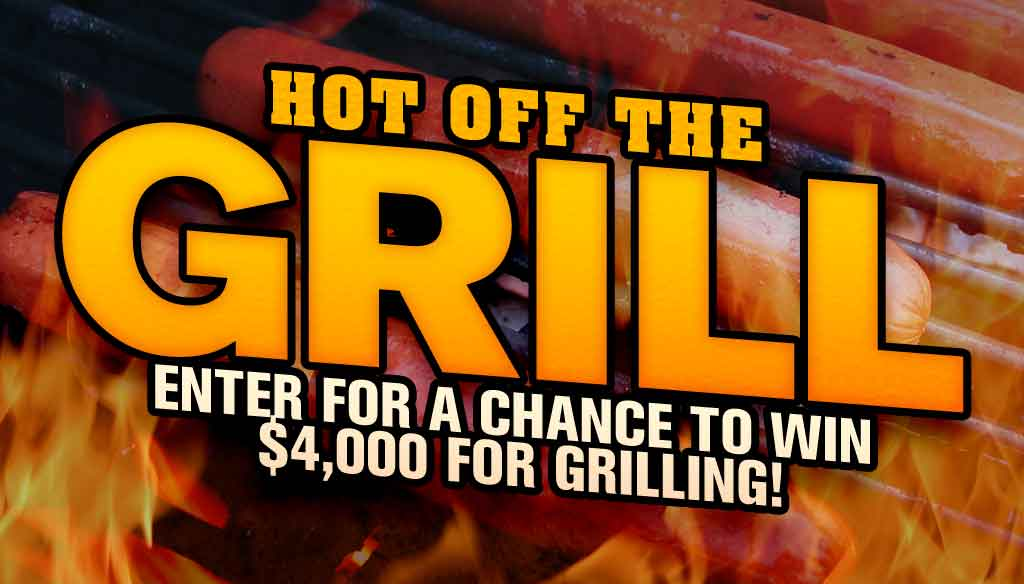 Your Chance to Win 4k With Hot off the Grill