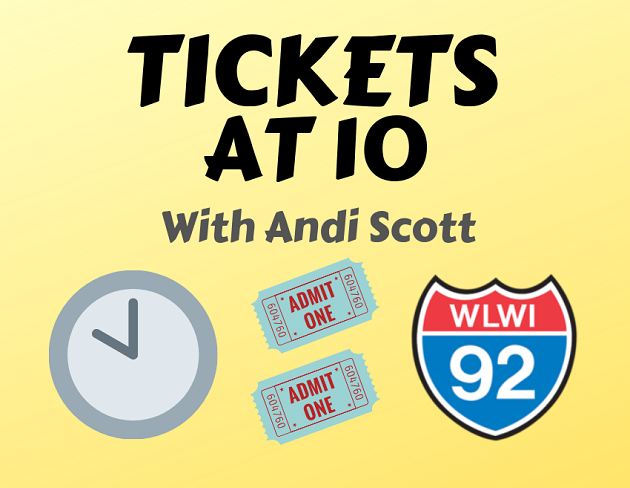 Listen and Win Tickets at 10 from I-92 WLWI