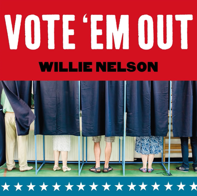 HEAR WHAT'S NEW: Willie Nelson – Vote 'Em Out