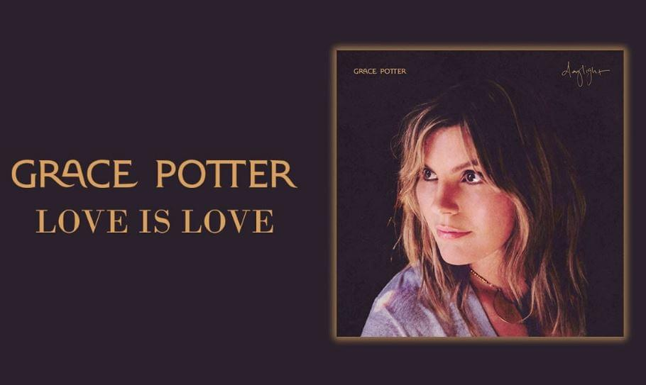 HEAR WHAT'S NEW: Grace Potter – Love Is Love