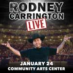 RODNEY CARRINGTON LIVE AT THE COMMUNITY ARTS CENTER